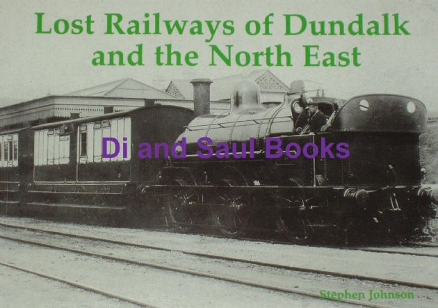 Lost Railways of Dundalk and the North East, by Stephen Johnson